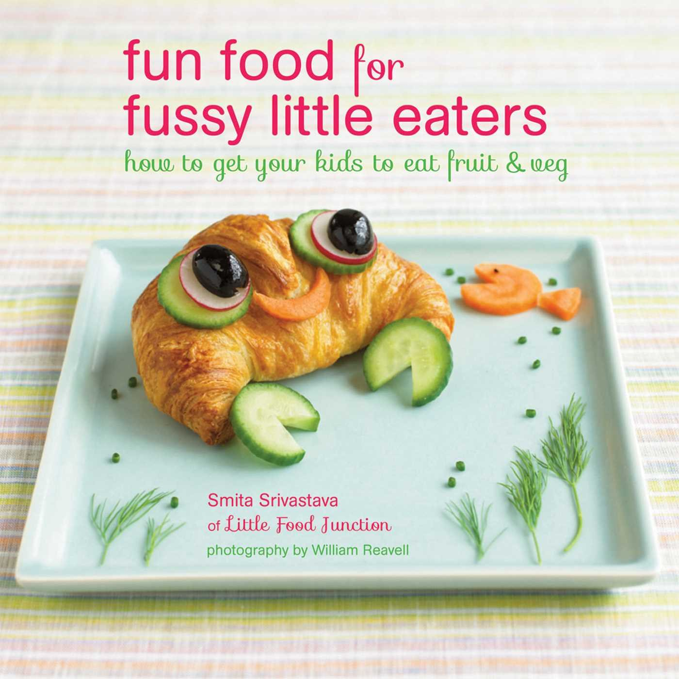Fun Food for Fussy Little Eaters: How to get your kids to eat fruit and veg pdf epub