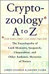 Cryptozoology A To Z: The Encyclopedia Of Loch Monsters Sasquatch Chupacabras And Other Authentic M Kindle Edition