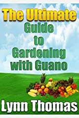 The Ultimate Guide To Gardening With Guano Kindle Edition