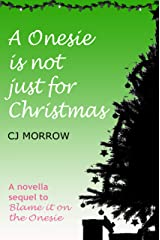 A Onesie is not just for Christmas: The sequel to Blame it on the Onesie Kindle Edition