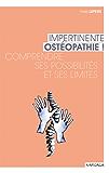 Impertinente ostéopathie: Comprendre ses possibilités et ses limites (Santé en soi)