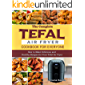 The Complete Tefal Air Fryer Cookbook For Everyone: How to Make Delicious and Healthy Recipes for Your Tefal Air Fryer