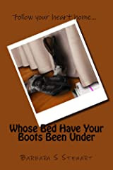 Whose Bed Have Your Boots Been Under Kindle Edition