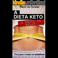 A dieta Keto a prova de balas: Perca peso e reinicie o seu metabolismo (Saúde Livro 1)