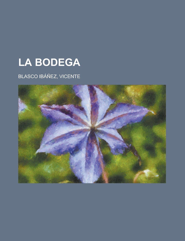 La bodega (Spanish Edition): Vicente Blasco Ibáñez ...