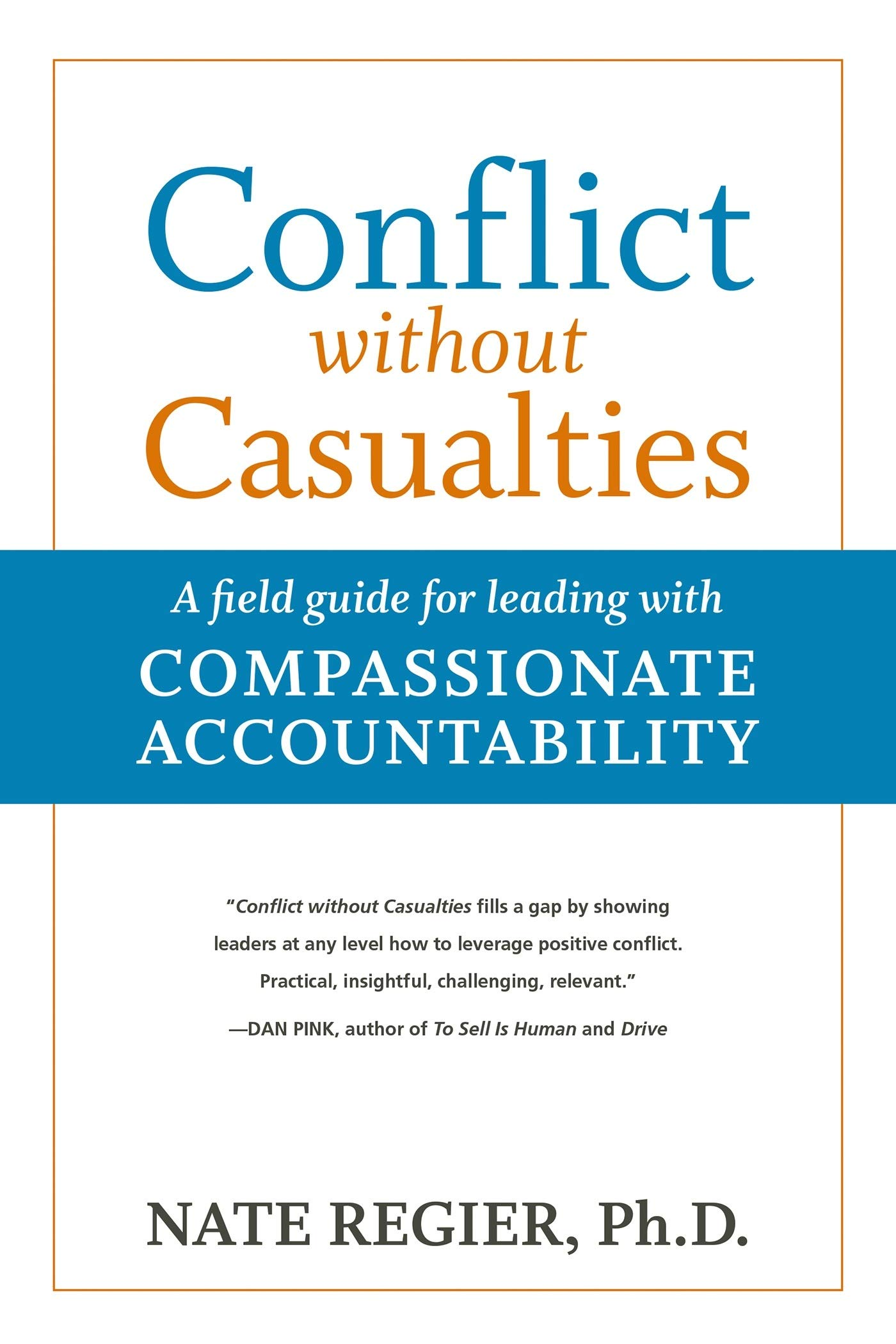 Conflict without Casualties: A Field Guide for Leading with Compassionate Accountability