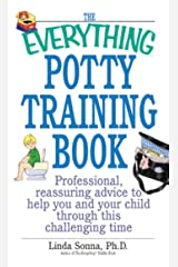 The Everything Potty Training Book: Professional, Reassuring Advice to Help You and Your Child Through This Challenging Time (Everything®) Kindle Edition