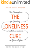 The Loneliness Cure: Six Strategies for Finding Real Connections in Your Life