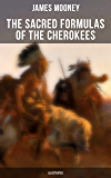 The Sacred Formulas of the Cherokees (Illustrated)
