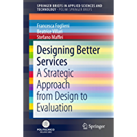 Designing Better Services: A Strategic Approach from Design to Evaluation (SpringerBriefs in Applied Sciences and Technology) (English Edition)