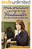 A Visit to the Headmaster: and other schoolgirl spanking tales