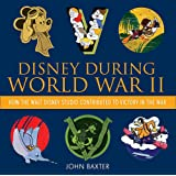 Disney During World War II: How the Walt Disney Studio Contributed to Victory in the War (Disney Editions Deluxe)