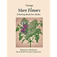 Vintage More Flowers Coloring Book For Adults: Color and Shade Varied Floral and Botanical Illustrations for Relaxation, Meditation, Stress Relief, Creative Expression