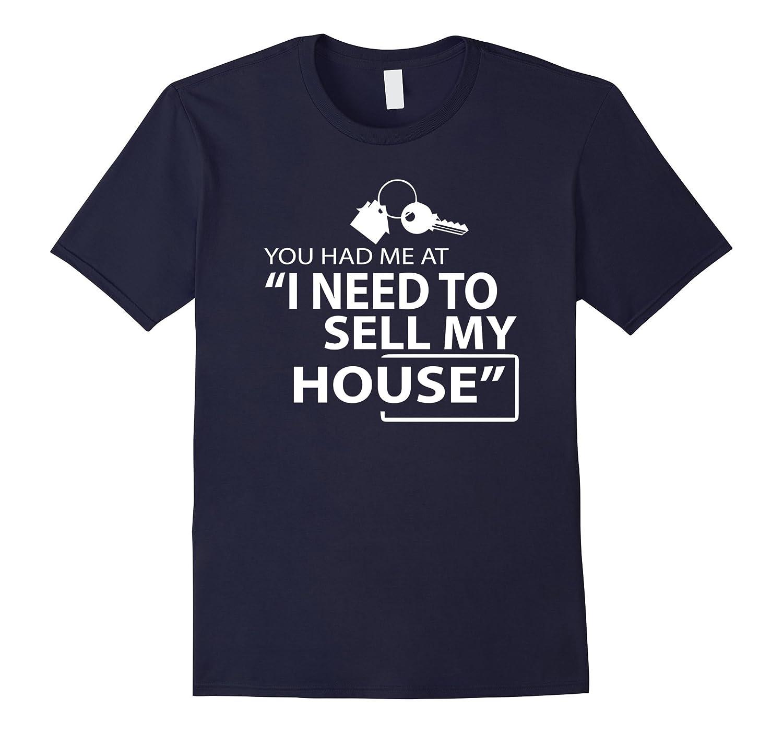 "Funny Realtor Shirt You Had Me at ""I Need to Sell My House"""