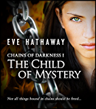 The Child of Mystery (Chains of Darkness Book 1)