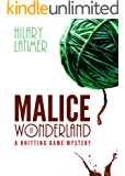 Malice in Wonderland: A Knitting Game Mystery