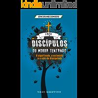 Faça discípulos ou morra tentando: O significado, a extensão e o selo do discipulado (A grande comissão é bem maior do que você imagina Livro 2)