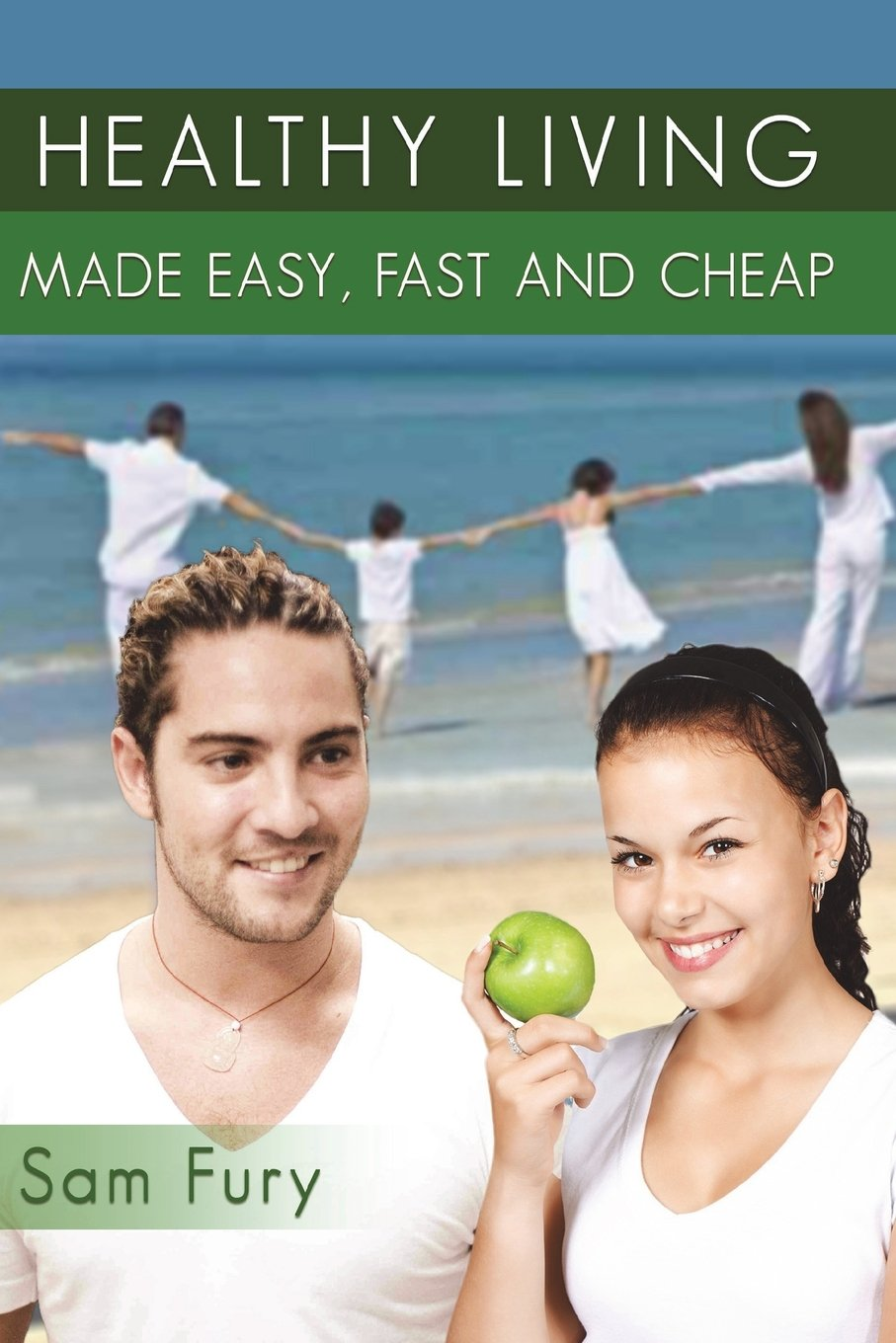 Read Online Healthy Living Made Easy, Fast and Cheap: How to Save Time and Money Whilst Achieving a Healthy Lifestyle (Survival Fitness) pdf