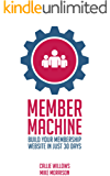 Member Machine: Build Your Membership Website in Just 30 Days