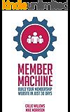 Member Machine: Build Your Membership Website in Just 30 Days