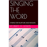 SINGING THE WORD: HYMNS FOR NURTURE AND MISSION (English Edition)