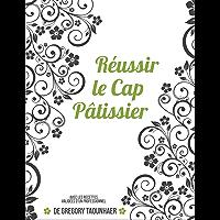 Réussir le CAP de pâtisserie: Avec les recettes validées d'un professionnel (French Edition)