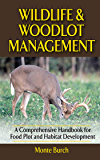 Wildlife and Woodlot Management: A Comprehensive Handbook for Food Plot and Habitat Development