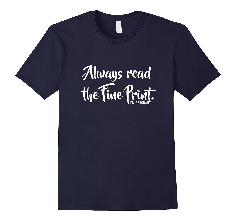 Always Read Fine Print I'm Pregnant Shirt Funny Announcement-TH