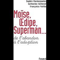 Moïse, Oedipe, Superman... : De l'abandon à l'adoption (Documents)