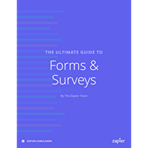 The Ultimate Guide to Forms and Surveys: Everything you need to know about building effective forms and surveys that…