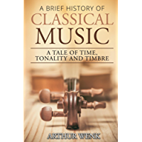A Brief History of Classical Music: A Tale of Time, Tonality and Timbre (English Edition)