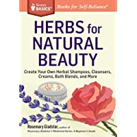 Herbs for Natural Beauty: Create Your Own Herbal Shampoos, Cleansers, Creams, Bath...