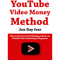 YouTube Video Money Method: Ways to Earn Fast Cash Working at Home via YouTube Video Marketing for Beginners (English Edition)