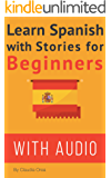 Spanish: Learn Spanish with Stories for Beginners (+ audio): 10 Easy Spanish Short Stories with English Glossaries throughout the text I (Learn Spanish with Audio)