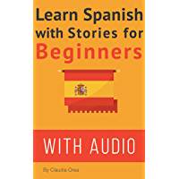 Spanish: Learn Spanish with Stories for Beginners (+ audio): 10 Easy Spanish Short Stories with English Glossaries…