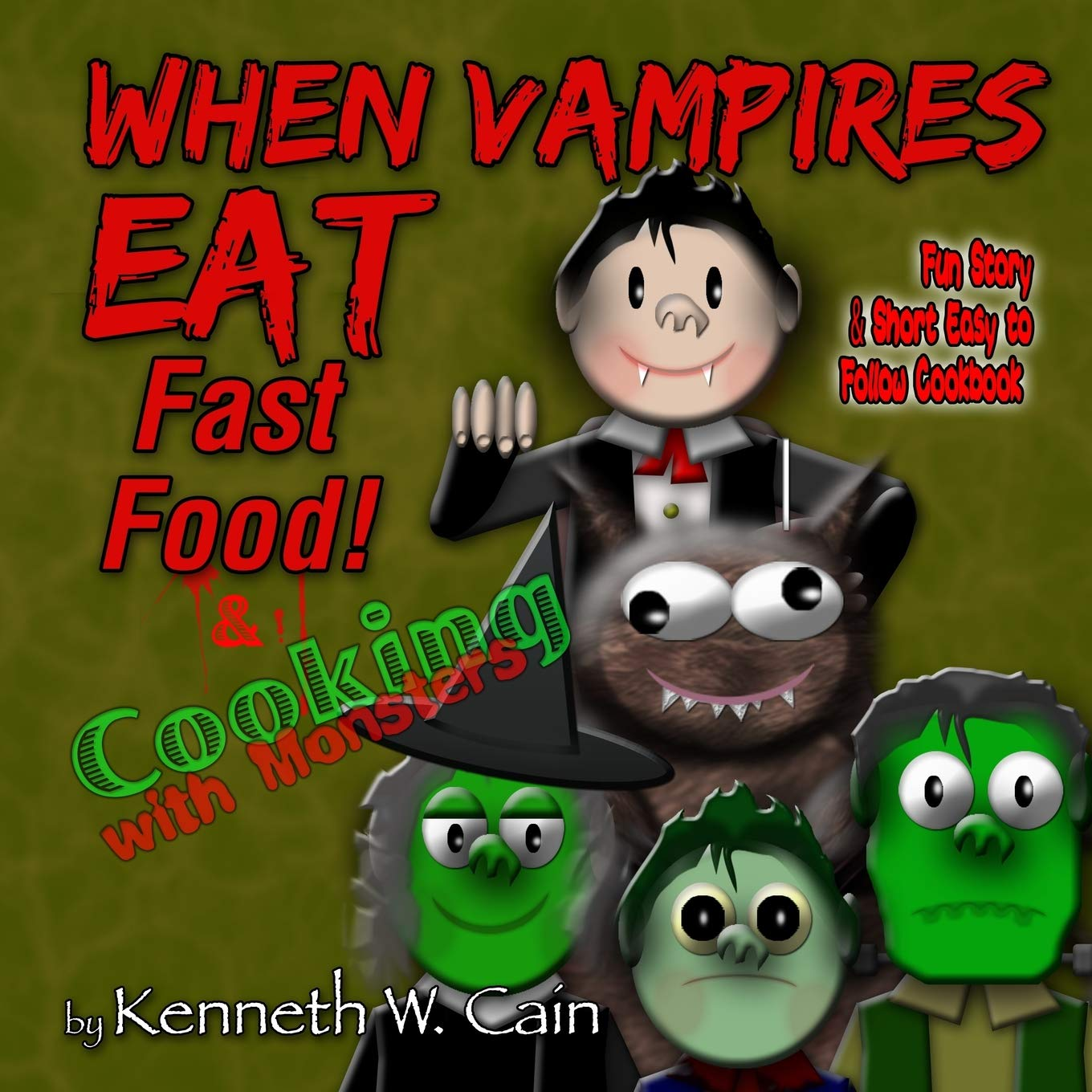 When Vampires Eat Fast Food Cooking With Monsters Fun Story Short Easy To Follow Cookbook Cain Kenneth W 9781537242064 Amazon Com Books