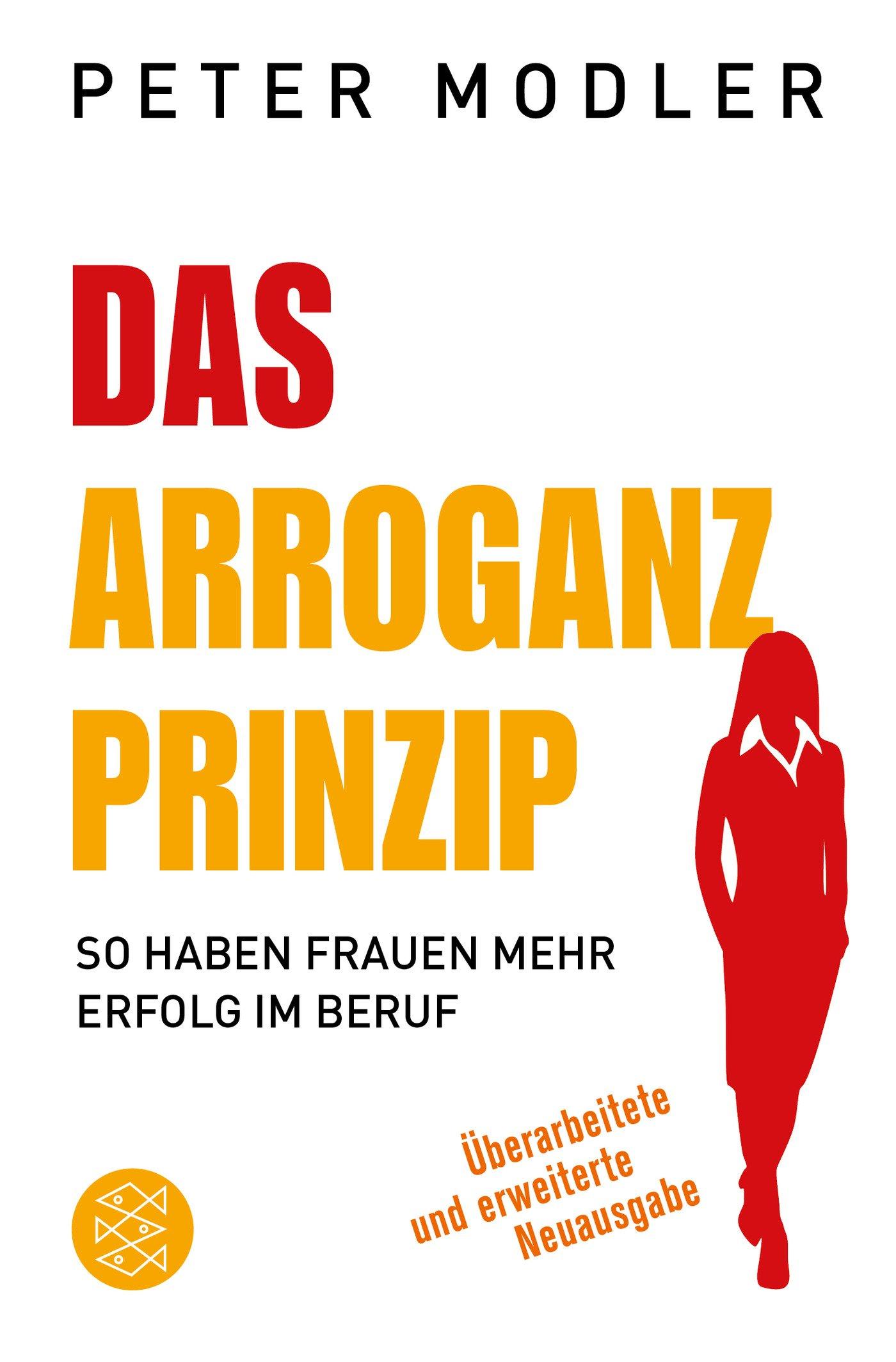Das Arroganz-Prinzip: So haben Frauen mehr Erfolg im Beruf Taschenbuch – 24. Oktober 2018 Peter Modler FISCHER Taschenbuch 3596703190 Briefe