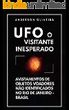 UFO - O Visitante Inesperado: Avistamentos de objetos voadores não identificados no Rio de Janeiro - Brasil.