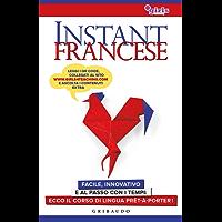 Instant Francese: Facile, innovativo e al passo con i tempi: ecco il corso di lingua prêt-à-porter!