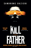 Kill the Father: The Richard & Judy Book Club thriller 2017