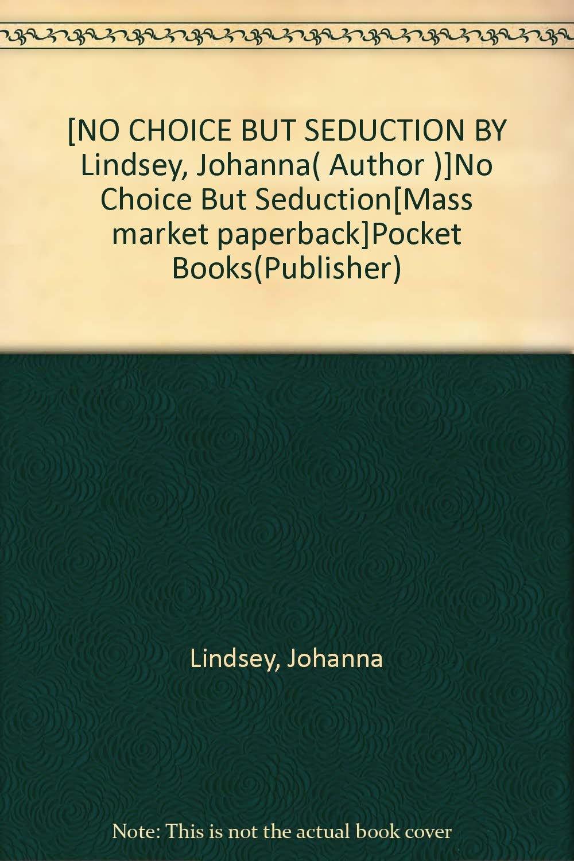 [NO CHOICE BUT SEDUCTION BY Lindsey, Johanna( Author )]No Choice But Seduction[Mass market paperback]Pocket Books(Publisher) pdf