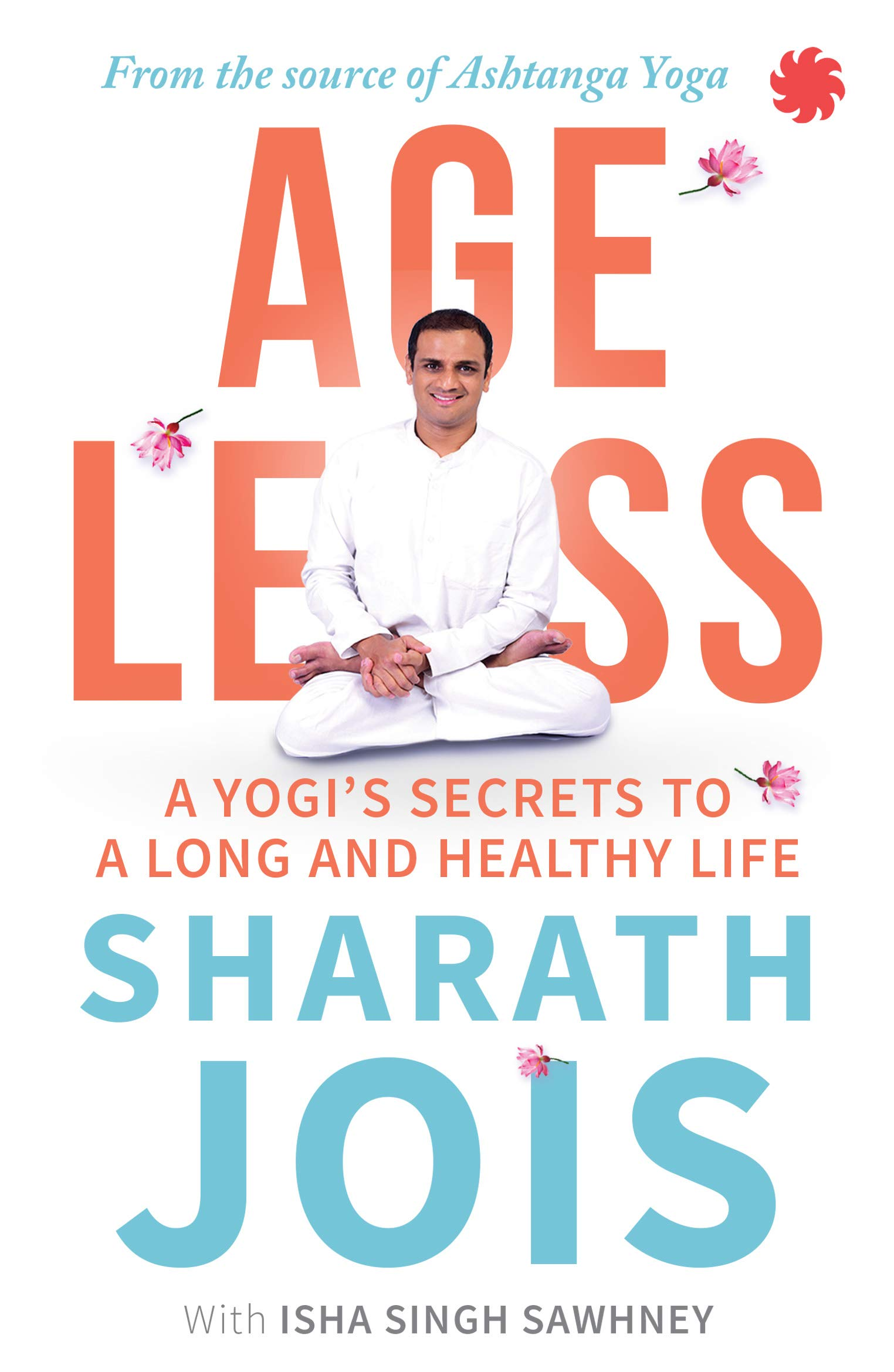 Ageless: A Yogis Secrets to a Long and Healthy Life ...