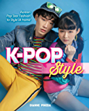 K-Pop Style: Fashion, Skin-Care, Make-Up, Lifestyle, and More