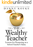 The Wealthy Teacher: Lessons for Prospering on a School Teacher's Salary