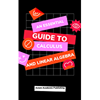 An Essential Guide to Calculus and Linear Algebra: A Must Have For University Students (English Edition)