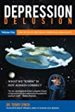 DEPRESSION DELUSION, Volume One: The Myth of the Brain Chemical Imbalance: Volume 1