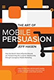 The Art of Mobile Persuasion: How the World's Most Influential Brands are Transforming the Customer Relationship through Courageous Mobile Marketing