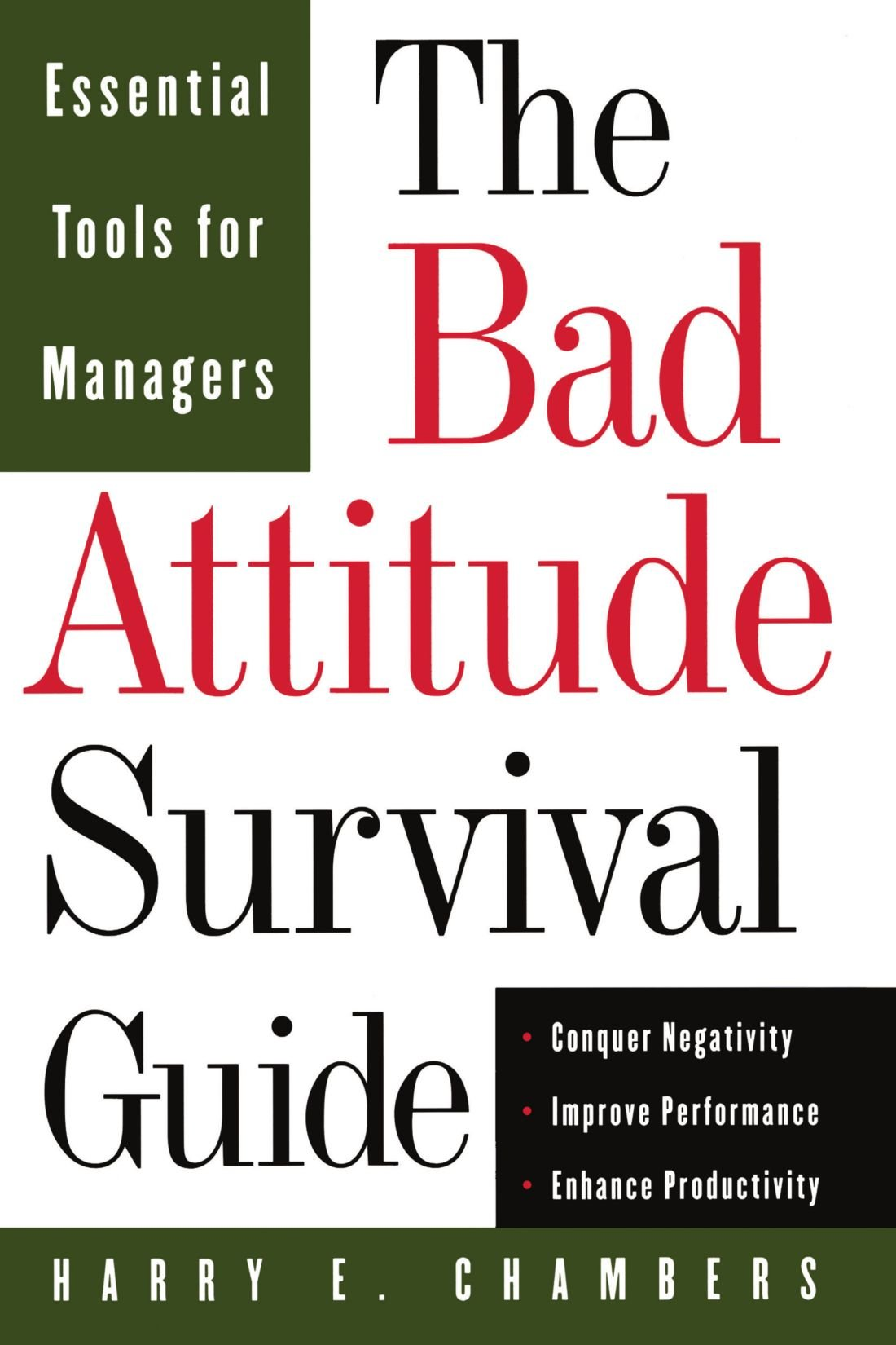 the bad attitude survival guide essential tools for managers the bad attitude survival guide essential tools for managers harry e chambers 9780201311464 com books