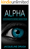 Alpha (The Experiments Book 4)