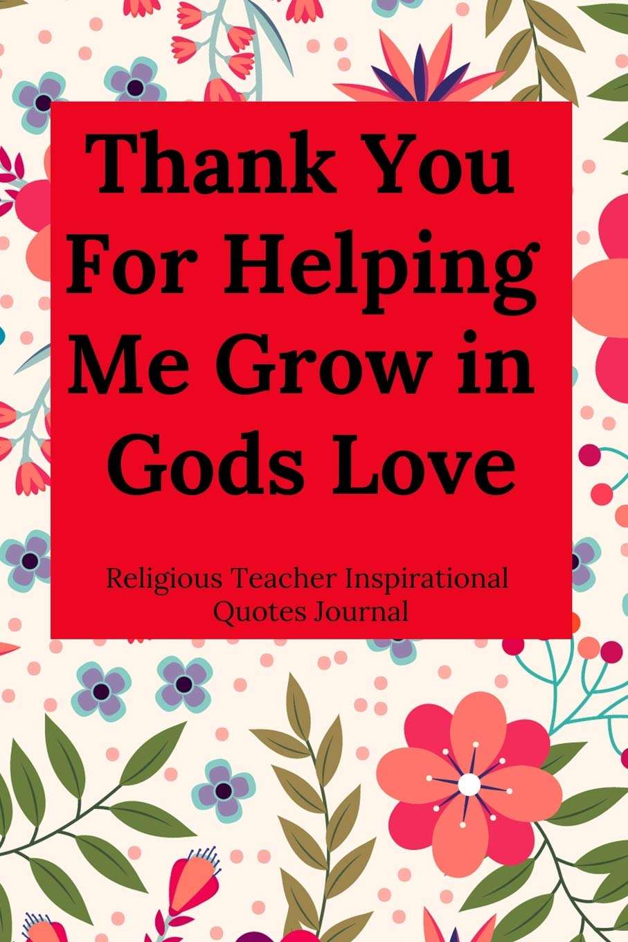 Thank You For Helping Me Grow in Gods Love: Religious
